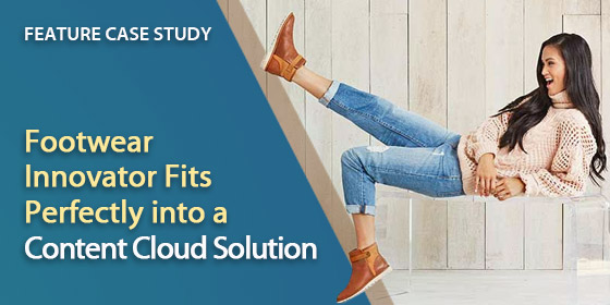 Footwear Innovator Fits Perfectly into Content Cloud Solution