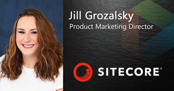 Jill Grozalsky Product Marketing Director works for Sitecore, which Gartner has nominated as a Top CMS platform.