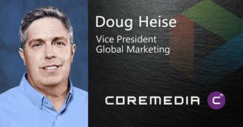 Doug Heise Vice President Global Marketing works for CoreMedia, which Gartner has nominated as a Top CMS platform.