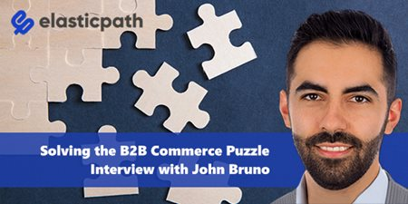 John Bruno, Elastic Path talks the B2B Commerce Puzzle