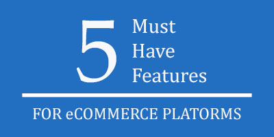 5 Must-Have Features for eCommerce Platforms