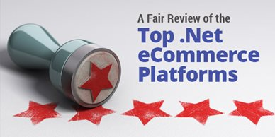A Fair Review of the Top .NET eCommerce Solutions